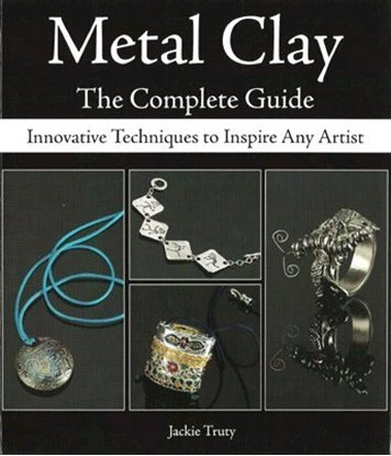 Picture of Metal Clay: The Complete Guide, by Jackie Truty
