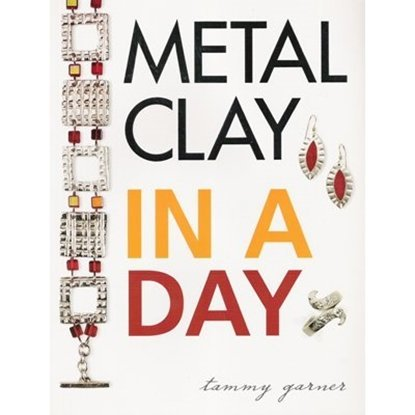 Picture of Metal Clay in a Day, by Tammy Garner